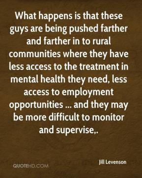 What happens is that these guys are being pushed farther and farther in to rural communities where they have less access to the treatment in mental health they need, less access to employment opportunities ... and they may be more difficult to monitor and supervise.