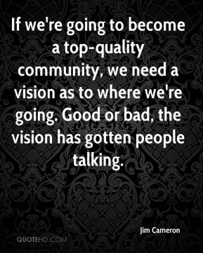 If we're going to become a top-quality community, we need a vision as to where we're going. Good or bad, the vision has gotten people talking.