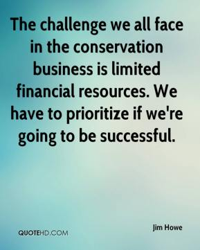 The challenge we all face in the conservation business is limited financial resources. We have to prioritize if we're going to be successful.