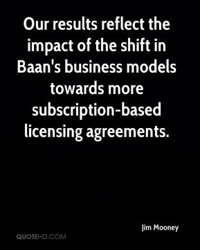 Jim Mooney  - Our results reflect the impact of the shift in Baan's business models towards more subscription-based licensing agreements.