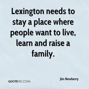 Jim Newberry  - Lexington needs to stay a place where people want to live, learn and raise a family.