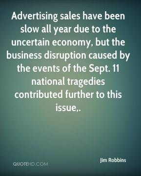 Jim Robbins  - Advertising sales have been slow all year due to the uncertain economy, but the business disruption caused by the events of the Sept. 11 national tragedies contributed further to this issue.