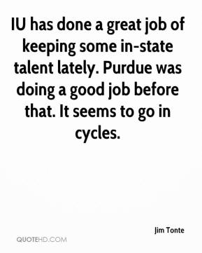 Jim Tonte  - IU has done a great job of keeping some in-state talent lately. Purdue was doing a good job before that. It seems to go in cycles.