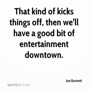 That kind of kicks things off, then we'll have a good bit of entertainment downtown.