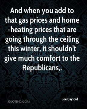 And when you add to that gas prices and home-heating prices that are going through the ceiling this winter, it shouldn't give much comfort to the Republicans.