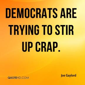 Democrats are trying to stir up crap.