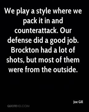 We play a style where we pack it in and counterattack. Our defense did a good job. Brockton had a lot of shots, but most of them were from the outside.