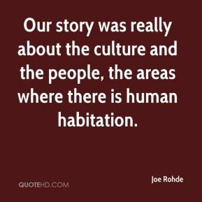 Joe Rohde  - Our story was really about the culture and the people, the areas where there is human habitation.