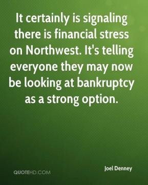 It certainly is signaling there is financial stress on Northwest. It's telling everyone they may now be looking at bankruptcy as a strong option.