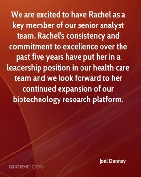 Joel Denney  - We are excited to have Rachel as a key member of our senior analyst team. Rachel's consistency and commitment to excellence over the past five years have put her in a leadership position in our health care team and we look forward to her continued expansion of our biotechnology research platform.