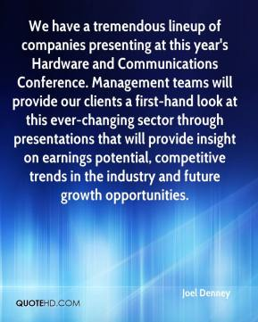 Joel Denney  - We have a tremendous lineup of companies presenting at this year's Hardware and Communications Conference. Management teams will provide our clients a first-hand look at this ever-changing sector through presentations that will provide insight on earnings potential, competitive trends in the industry and future growth opportunities.
