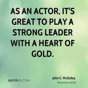John C. McGinley - As an actor, it's great to play a strong leader with a heart of gold.