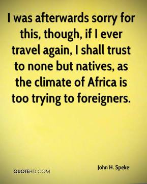 I was afterwards sorry for this, though, if I ever travel again, I shall trust to none but natives, as the climate of Africa is too trying to foreigners.