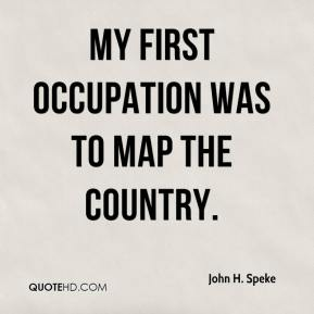My first occupation was to map the country.