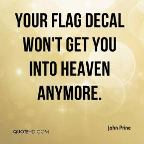 John Prine  - Your Flag Decal Won't Get You Into Heaven Anymore.
