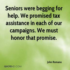 John Romano  - Seniors were begging for help. We promised tax assistance in each of our campaigns. We must honor that promise.