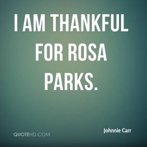 Johnnie Carr  - I am thankful for Rosa Parks.