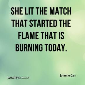 Johnnie Carr  - She lit the match that started the flame that is burning today.