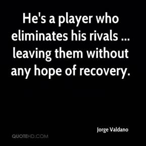 He's a player who eliminates his rivals ... leaving them without any hope of recovery.