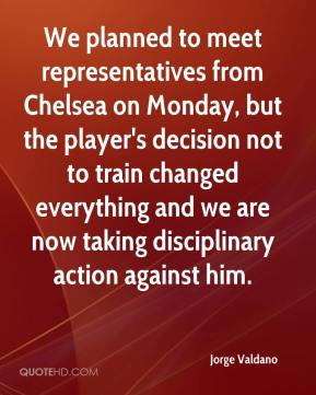We planned to meet representatives from Chelsea on Monday, but the player's decision not to train changed everything and we are now taking disciplinary action against him.