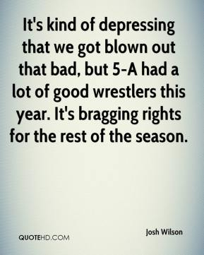 It's kind of depressing that we got blown out that bad, but 5-A had a lot of good wrestlers this year. It's bragging rights for the rest of the season.