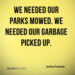 Joshua Freeman  - We needed our parks mowed. We needed our garbage picked up.