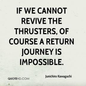 Junichiro Kawaguchi  - If we cannot revive the thrusters, of course a return journey is impossible.