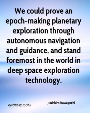 Junichiro Kawaguchi  - We could prove an epoch-making planetary exploration through autonomous navigation and guidance, and stand foremost in the world in deep space exploration technology.