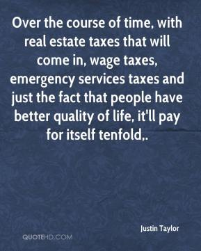 Justin Taylor  - Over the course of time, with real estate taxes that will come in, wage taxes, emergency services taxes and just the fact that people have better quality of life, it'll pay for itself tenfold.