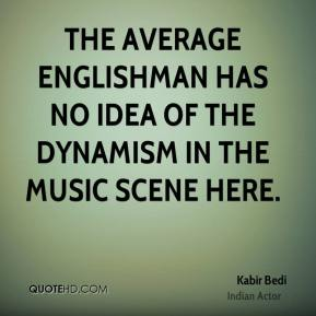 Kabir Bedi - The average Englishman has no idea of the dynamism in the music scene here.