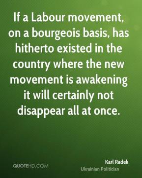Karl Radek - If a Labour movement, on a bourgeois basis, has hitherto existed in the country where the new movement is awakening it will certainly not disappear all at once.