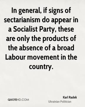 Karl Radek - In general, if signs of sectarianism do appear in a Socialist Party, these are only the products of the absence of a broad Labour movement in the country.