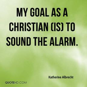 Katherine Albrecht  - My goal as a Christian (is) to sound the alarm.