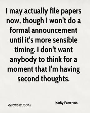 Kathy Patterson  - I may actually file papers now, though I won't do a formal announcement until it's more sensible timing. I don't want anybody to think for a moment that I'm having second thoughts.