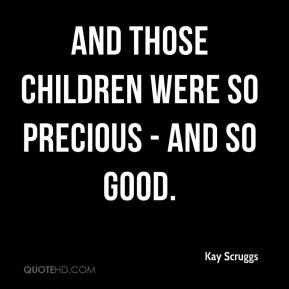 And those children were so precious - and so good.