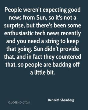 Kenneth Sheinberg  - People weren't expecting good news from Sun, so it's not a surprise, but there's been some enthusiastic tech news recently and you need a string to keep that going. Sun didn't provide that, and in fact they countered that, so people are backing off a little bit.