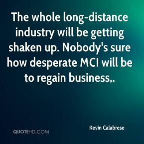 Kevin Calabrese  - The whole long-distance industry will be getting shaken up. Nobody's sure how desperate MCI will be to regain business.