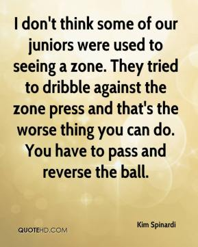 Kim Spinardi  - I don't think some of our juniors were used to seeing a zone. They tried to dribble against the zone press and that's the worse thing you can do. You have to pass and reverse the ball.