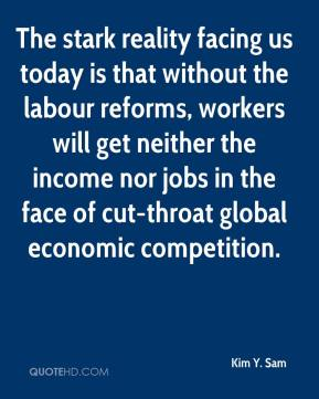 Kim Y. Sam - The stark reality facing us today is that without the labour reforms, workers will get neither the income nor jobs in the face of cut-throat global economic competition.