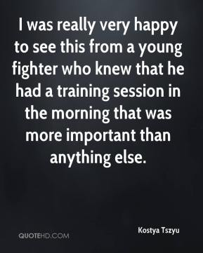 I was really very happy to see this from a young fighter who knew that he had a training session in the morning that was more important than anything else.