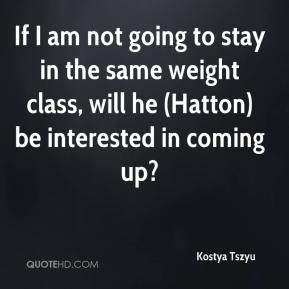 If I am not going to stay in the same weight class, will he (Hatton) be interested in coming up?