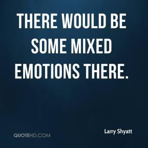 Larry Shyatt  - There would be some mixed emotions there.