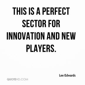 Lee Edwards  - This is a perfect sector for innovation and new players.