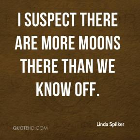 Linda Spilker  - I suspect there are more moons there than we know off.