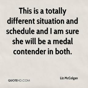 Liz McColgan  - This is a totally different situation and schedule and I am sure she will be a medal contender in both.