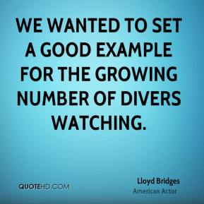 Lloyd Bridges - We wanted to set a good example for the growing number of divers watching.