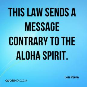 Lois Perrin  - This law sends a message contrary to the aloha spirit.
