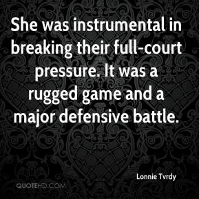 Lonnie Tvrdy  - She was instrumental in breaking their full-court pressure. It was a rugged game and a major defensive battle.