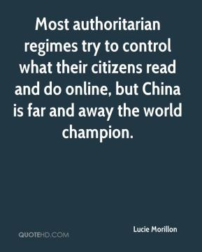 Lucie Morillon  - Most authoritarian regimes try to control what their citizens read and do online, but China is far and away the world champion.