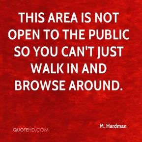 M. Hardman  - This area is not open to the public so you can't just walk in and browse around.